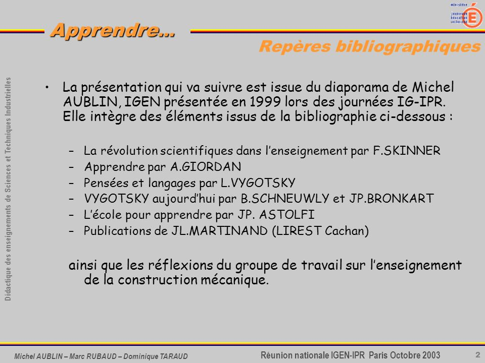 2 Didactique des enseignements de Sciences et Techniques Industrielles Apprendre... Réunion nationale IGEN-IPR Paris Octobre 2003 Michel AUBLIN – Marc