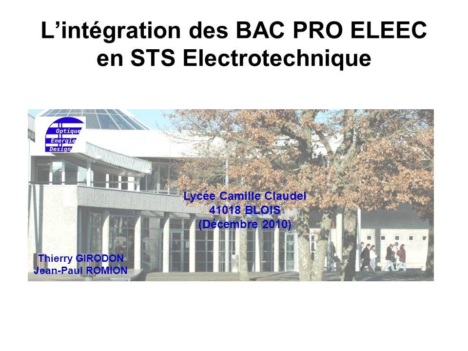 Lintégration des BAC PRO ELEEC en STS Electrotechnique Lycée Camille Claudel 41018 BLOIS (Décembre 2010) Thierry GIRODON Jean-Paul ROMION