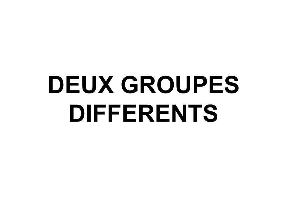 DEUX GROUPES DIFFERENTS