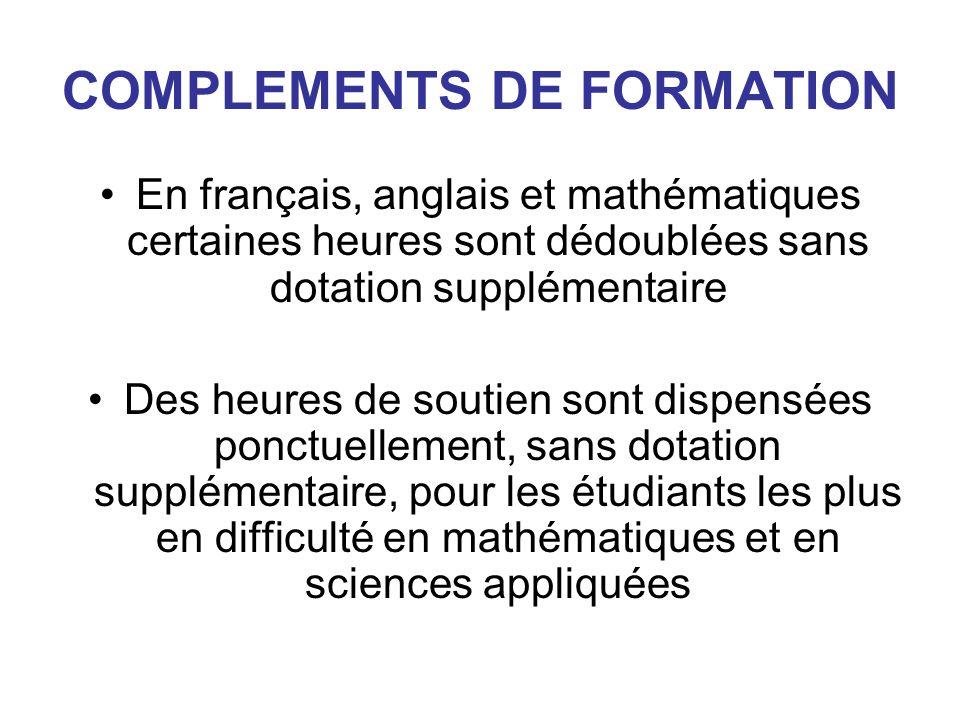 COMPLEMENTS DE FORMATION En français, anglais et mathématiques certaines heures sont dédoublées sans dotation supplémentaire Des heures de soutien sont dispensées ponctuellement, sans dotation supplémentaire, pour les étudiants les plus en difficulté en mathématiques et en sciences appliquées