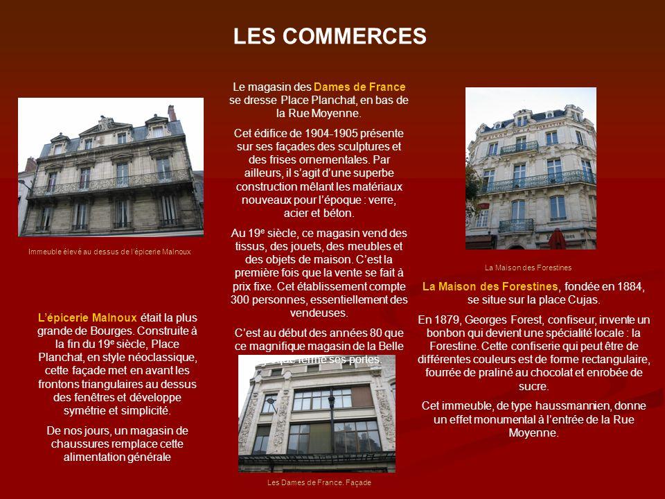 LES COMMERCES Immeuble élevé au dessus de lépicerie Malnoux La Maison des Forestines, fondée en 1884, se situe sur la place Cujas. En 1879, Georges Fo