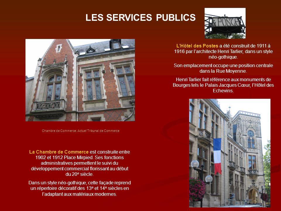 LES SERVICES PUBLICS La Chambre de Commerce est construite entre 1902 et 1912 Place Mirpied. Ses fonctions administratives permettent le suivi du déve