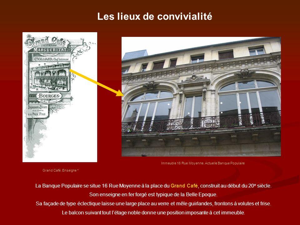 Les lieux de convivialité Grand Café. Enseigne * Immeuble 16 Rue Moyenne. Actuelle Banque Populaire La Banque Populaire se situe 16 Rue Moyenne à la p