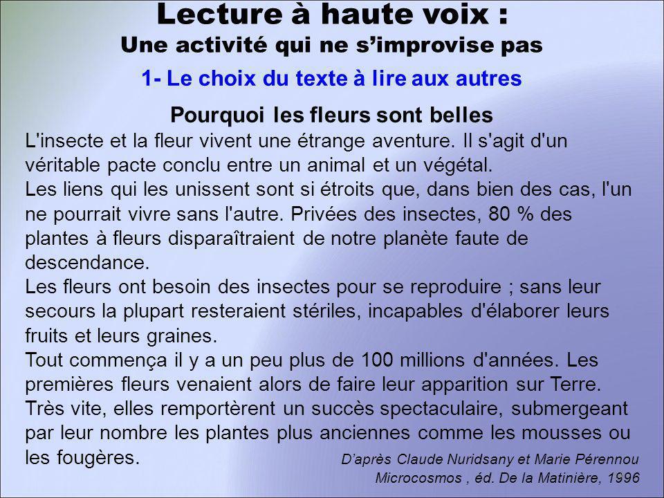 Lecture à haute voix : Une activité qui ne simprovise pas 1- Le choix du texte à lire aux autres Pourquoi les fleurs sont belles L'insecte et la fleur