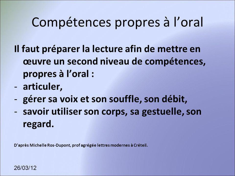 26/03/12 Compétences propres à loral Il faut préparer la lecture afin de mettre en œuvre un second niveau de compétences, propres à loral : -articuler