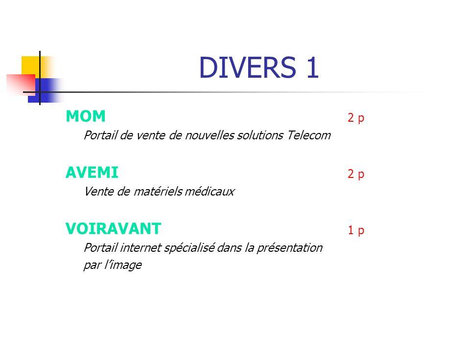 DIVERS 1 MOM 2 p Portail de vente de nouvelles solutions Telecom AVEMI 2 p Vente de matériels médicaux VOIRAVANT 1 p Portail internet spécialisé dans