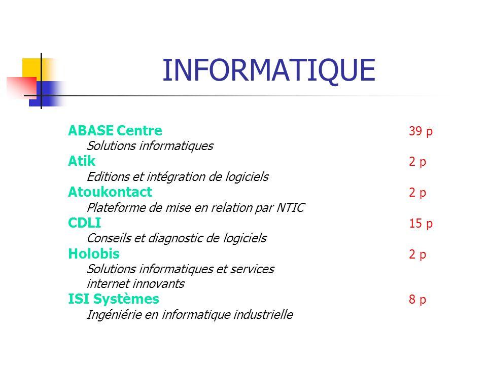 INFORMATIQUE ABASE Centre 39 p Solutions informatiques Atik 2 p Editions et intégration de logiciels Atoukontact 2 p Plateforme de mise en relation pa