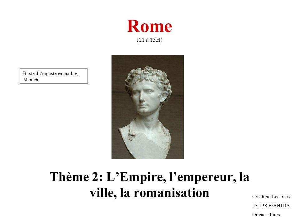 Rome (11 à 13H) Thème 2: LEmpire, lempereur, la ville, la romanisation Cristhine Lécureux IA-IPR HG HIDA Orléans-Tours Buste dAuguste en marbre, Munic