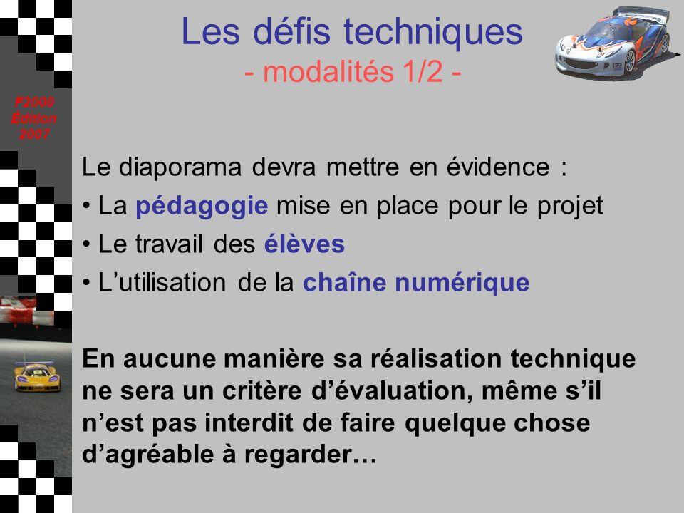 F2000 Édition 2007 Les défis techniques - modalités 1/2 - Le diaporama devra mettre en évidence : La pédagogie mise en place pour le projet Le travail