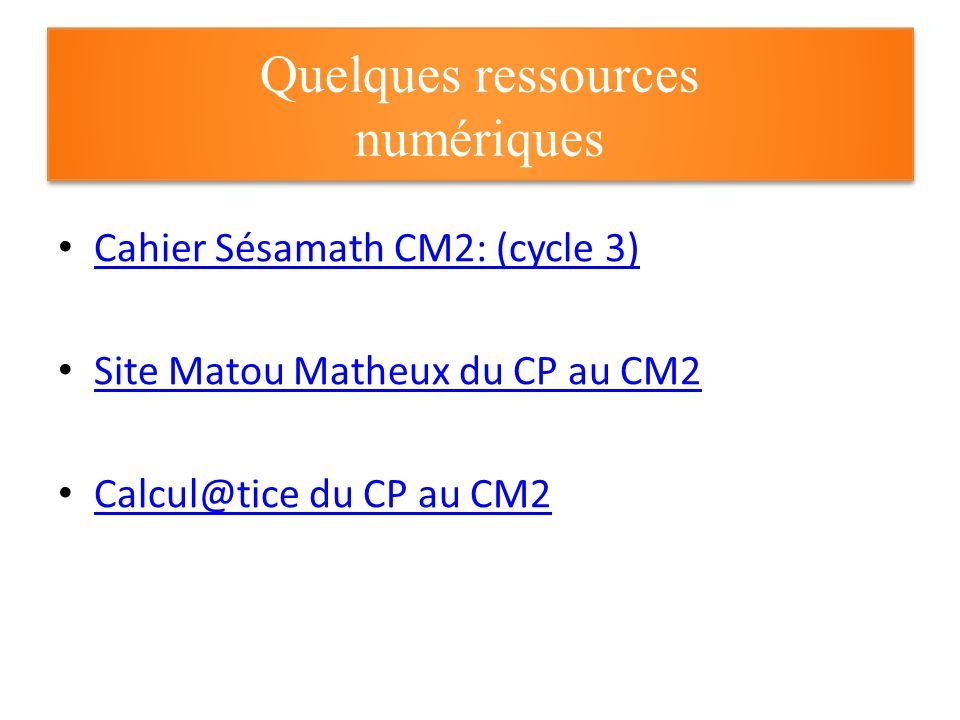 Quelques ressources numériques Cahier Sésamath CM2: (cycle 3) Site Matou Matheux du CP au CM2 Calcul@tice du CP au CM2