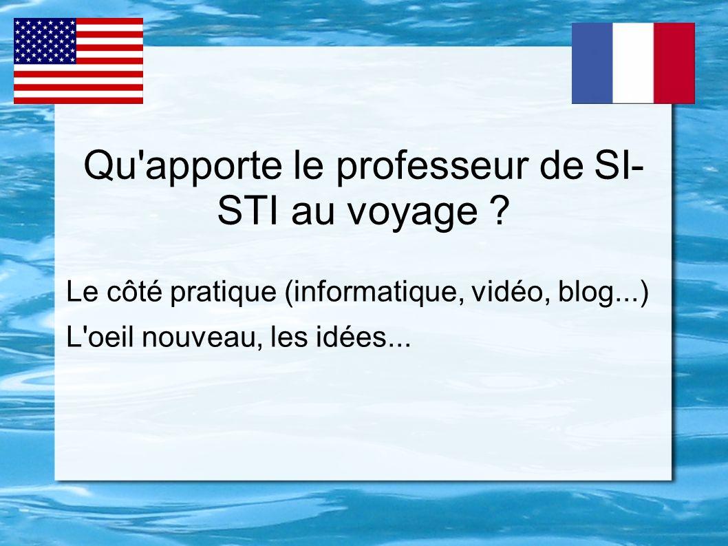 Qu'apporte le professeur de SI- STI au voyage ? Le côté pratique (informatique, vidéo, blog...) L'oeil nouveau, les idées...