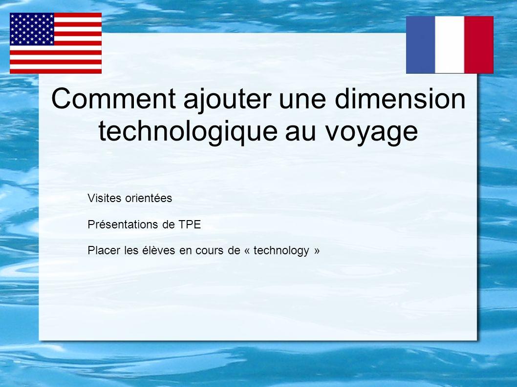Comment ajouter une dimension technologique au voyage Visites orientées Présentations de TPE Placer les élèves en cours de « technology »