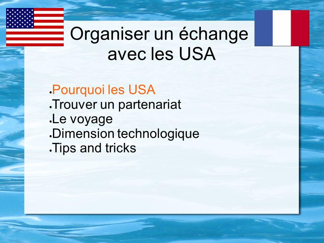 Organiser un échange avec les USA Pourquoi les USA Trouver un partenariat Le voyage Dimension technologique Tips and tricks