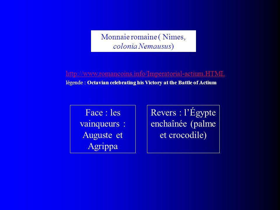 Monnaie romaine ( Nimes, colonia Nemausus) Face : les vainqueurs : Auguste et Agrippa Revers : lÉgypte enchaînée (palme et crocodile) http://www.roman