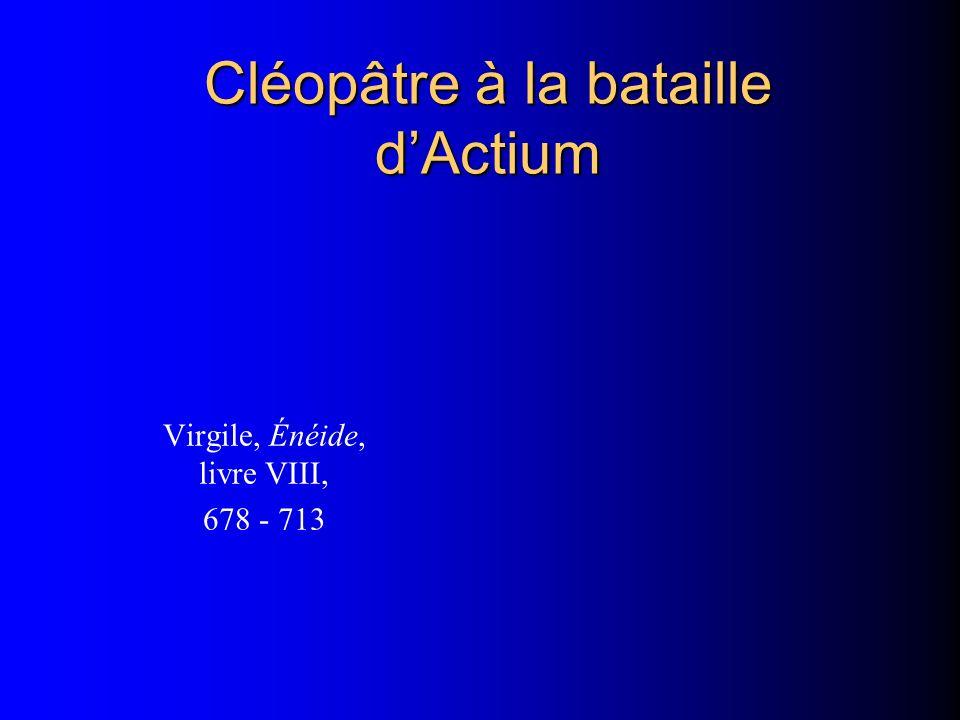 Cléopâtre à la bataille dActium Virgile, Énéide, livre VIII, 678 - 713