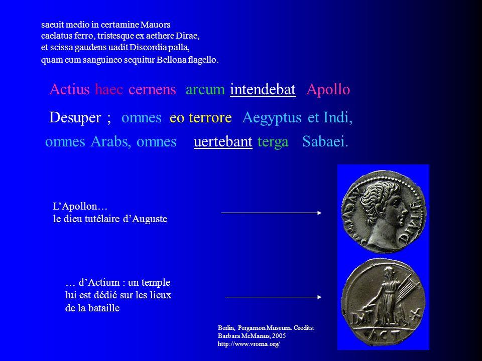 Actius haec cernensarcum intendebatApollo Desuper ;omneseo terroreAegyptus et Indi, omnes Arabs, omnesuertebant tergaSabaei. Berlin, Pergamon Museum.