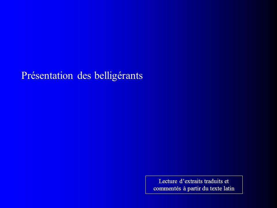 Présentation des belligérants Lecture dextraits traduits et commentés à partir du texte latin