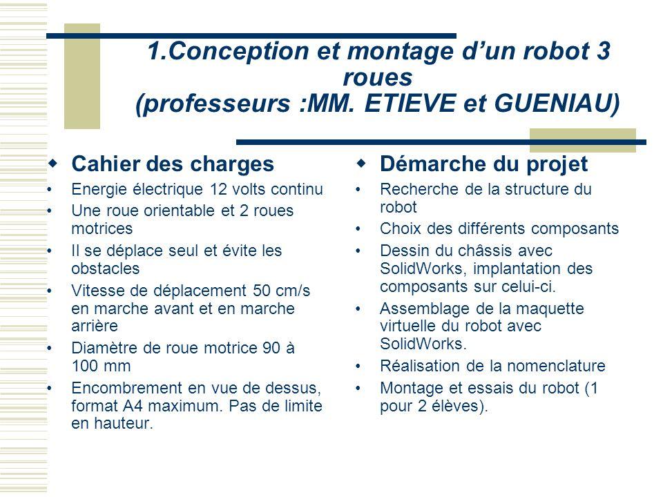 1.Conception et montage dun robot 3 roues (professeurs :MM. ETIEVE et GUENIAU) Cahier des charges Energie électrique 12 volts continu Une roue orienta