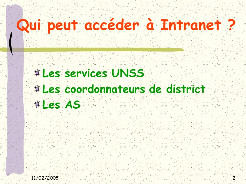 11/02/20052 Qui peut accéder à Intranet ? Les services UNSS Les coordonnateurs de district Les AS