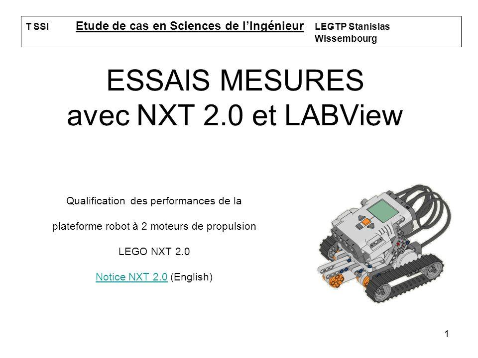 1 ESSAIS MESURES avec NXT 2.0 et LABView Qualification des performances de la plateforme robot à 2 moteurs de propulsion LEGO NXT 2.0 Notice NXT 2.0No