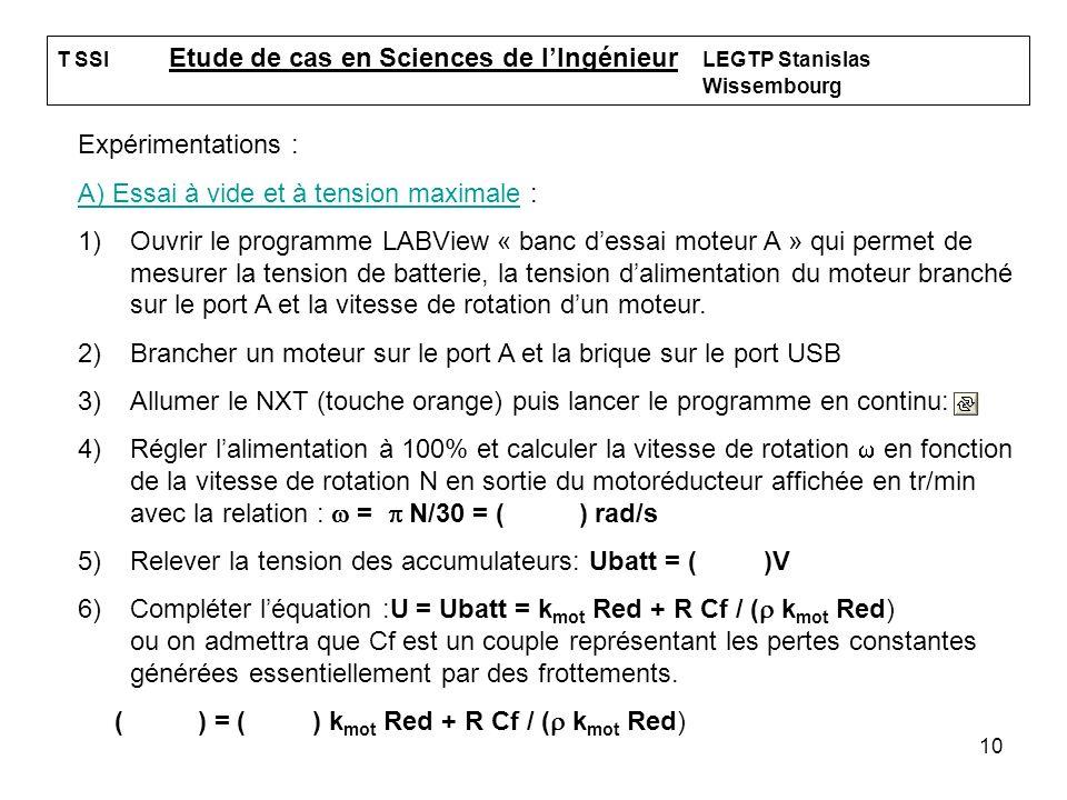 10 T SSI Etude de cas en Sciences de lIngénieur LEGTP Stanislas Wissembourg Expérimentations : A) Essai à vide et à tension maximale : 1)Ouvrir le pro