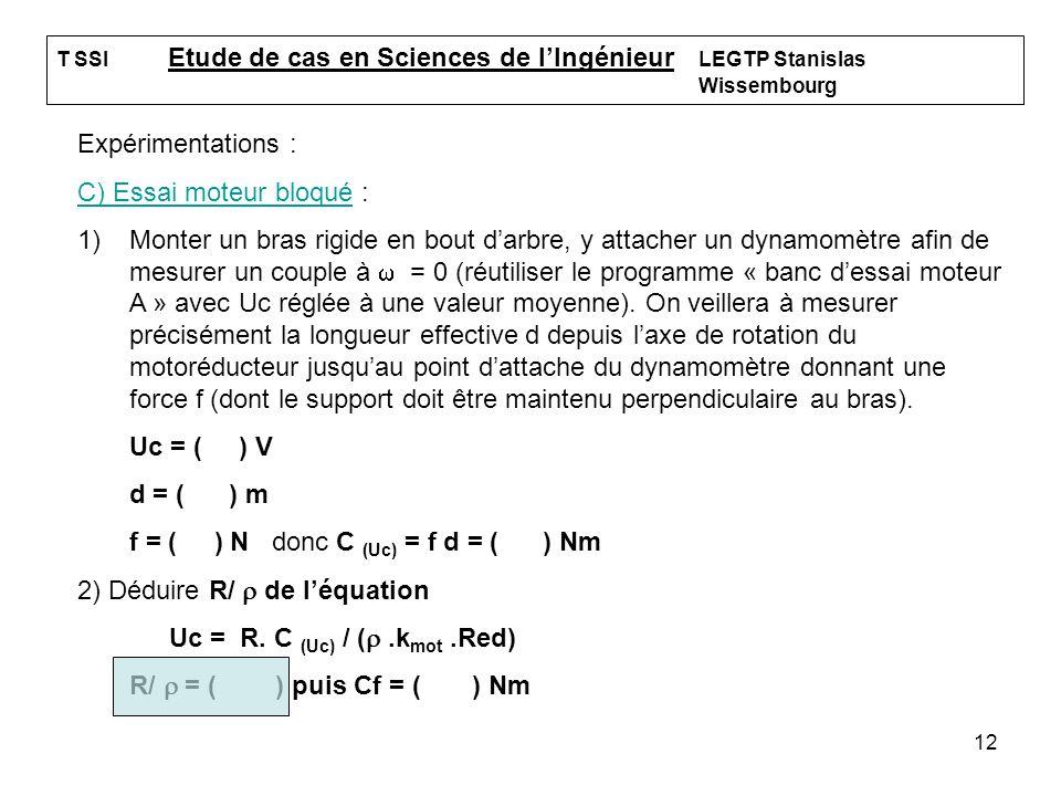 12 T SSI Etude de cas en Sciences de lIngénieur LEGTP Stanislas Wissembourg Expérimentations : C) Essai moteur bloqué : 1)Monter un bras rigide en bou