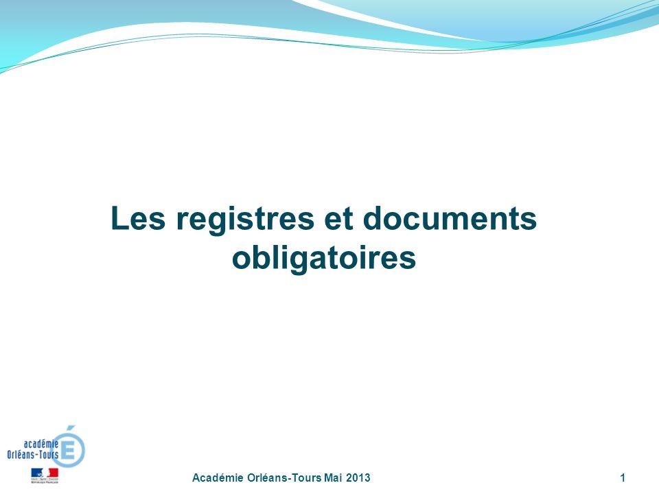 1 Les registres et documents obligatoires Académie Orléans-Tours Mai 2013
