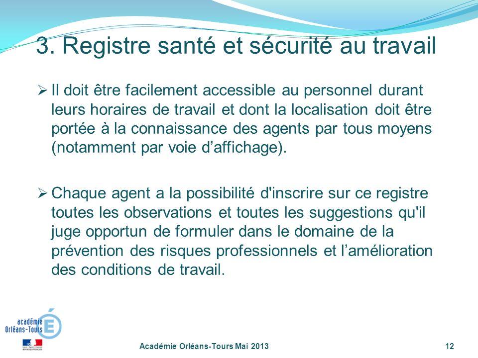 Académie Orléans-Tours Mai 201312 Il doit être facilement accessible au personnel durant leurs horaires de travail et dont la localisation doit être p