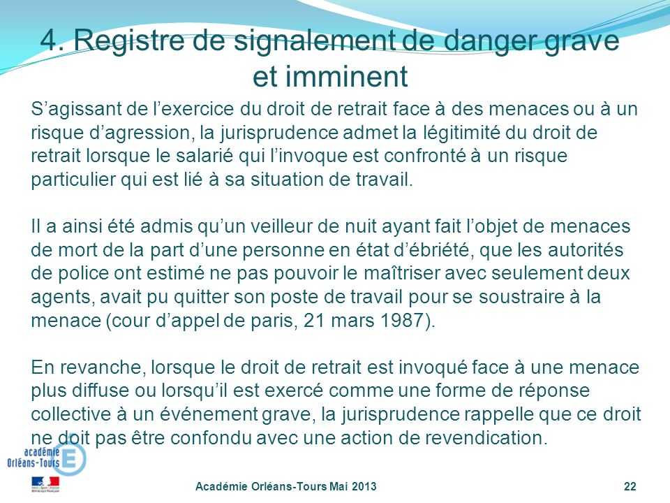 22 Sagissant de lexercice du droit de retrait face à des menaces ou à un risque dagression, la jurisprudence admet la légitimité du droit de retrait l