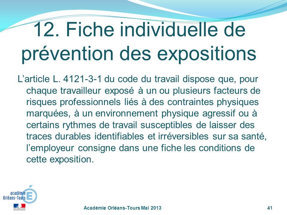41 12. Fiche individuelle de prévention des expositions Larticle L. 4121-3-1 du code du travail dispose que, pour chaque travailleur exposé à un ou pl