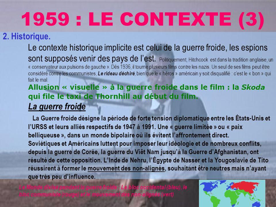 1959 : LE CONTEXTE (3) 2. Historique. Le contexte historique implicite est celui de la guerre froide, les espions sont supposés venir des pays de lest
