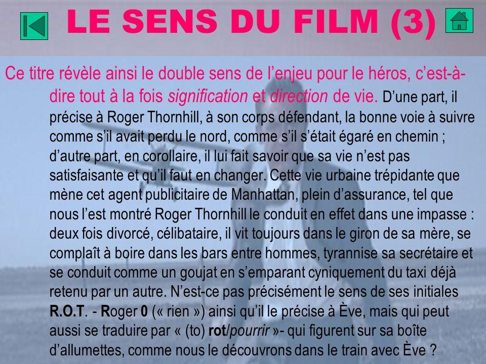LE SENS DU FILM (3) Ce titre révèle ainsi le double sens de lenjeu pour le héros, cest-à- dire tout à la fois signification et direction de vie. Dune