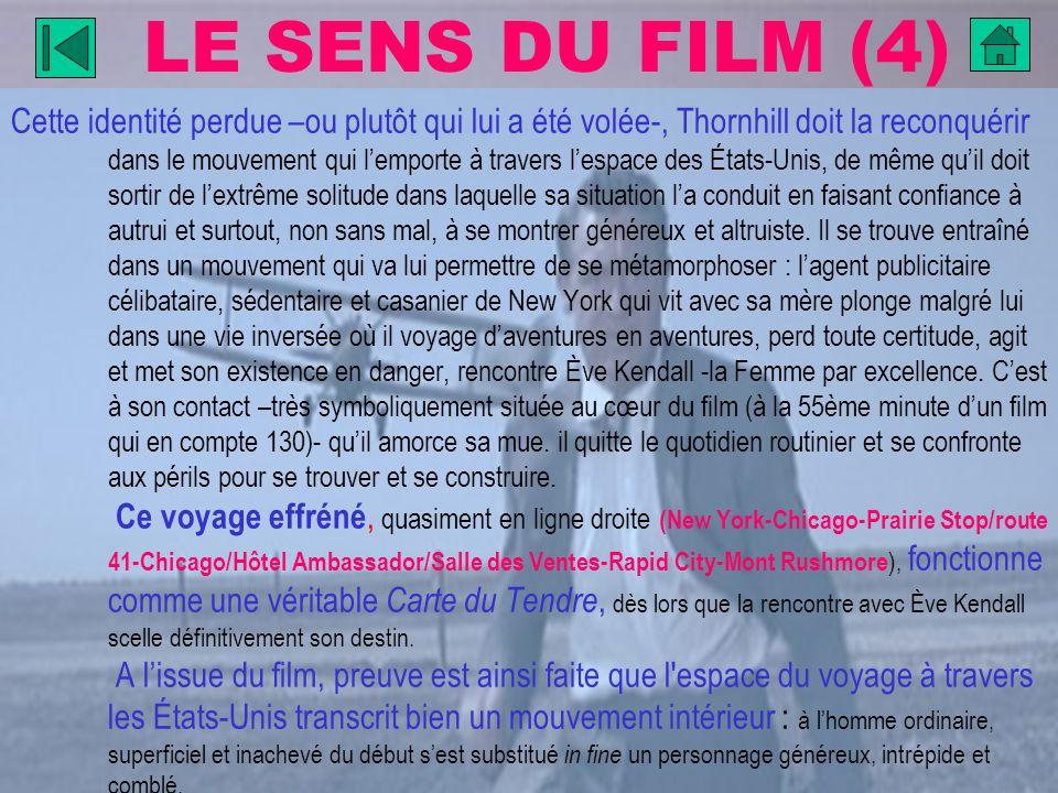 LE SENS DU FILM (4) Cette identité perdue –ou plutôt qui lui a été volée-, Thornhill doit la reconquérir dans le mouvement qui lemporte à travers lesp