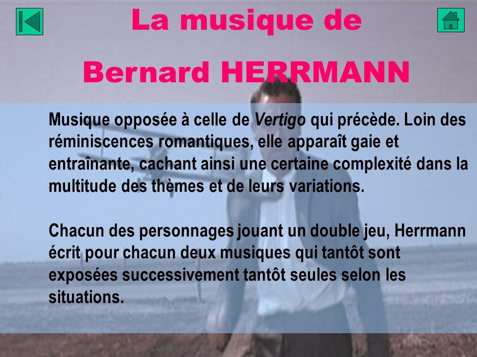 La musique de Bernard HERRMANN Musique opposée à celle de Vertigo qui précède. Loin des réminiscences romantiques, elle apparaît gaie et entraînante,