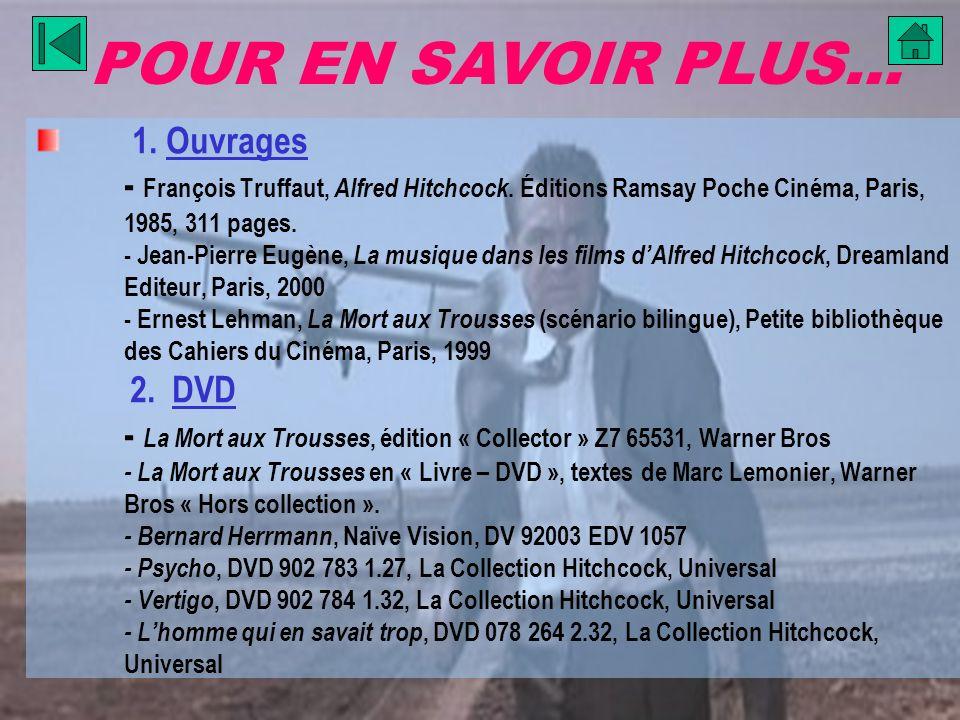 POUR EN SAVOIR PLUS… 1. Ouvrages - François Truffaut, Alfred Hitchcock. Éditions Ramsay Poche Cinéma, Paris, 1985, 311 pages. - Jean-Pierre Eugène, La