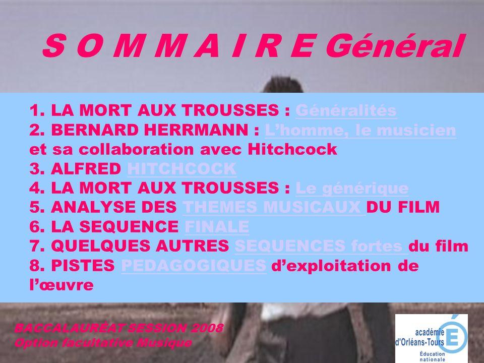 S O M M A I R E Général BACCALAURĖAT SESSION 2008 Option facultative Musique 1. LA MORT AUX TROUSSES : Généralités 2. BERNARD HERRMANN : Lhomme, le mu
