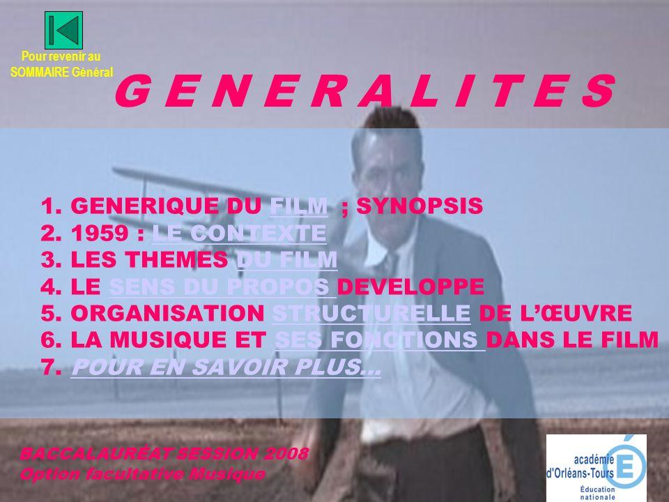 G E N E R A L I T E S BACCALAURĖAT SESSION 2008 Option facultative Musique 1. GENERIQUE DU FILM ; SYNOPSIS 2. 1959 : LE CONTEXTE 3. LES THEMES DU FILM