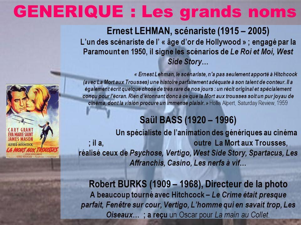 GENERIQUE : Les grands noms Ernest LEHMAN, scénariste (1915 – 2005) Lun des scénariste de l « âge dor de Hollywood » ; engagé par la Paramount en 1950