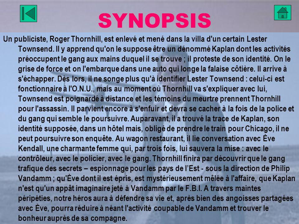 SYNOPSIS Un publiciste, Roger Thornhill, est enlevé et mené dans la villa d'un certain Lester Townsend. Il y apprend qu'on le suppose être un dénommé