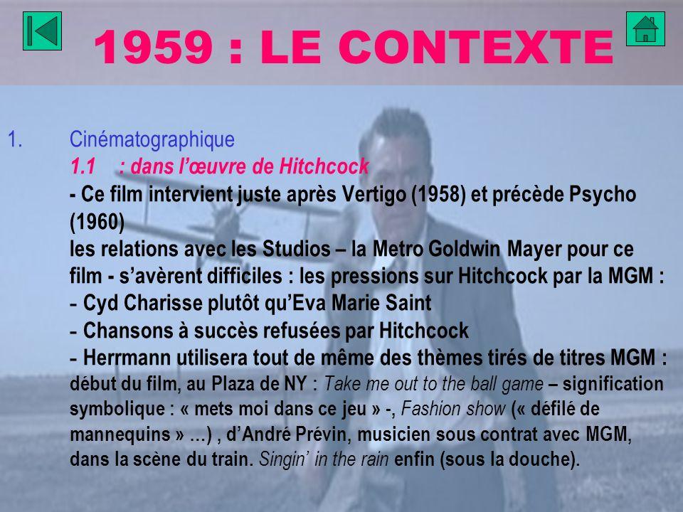 1959 : LE CONTEXTE 1.Cinématographique 1.1 : dans lœuvre de Hitchcock - Ce film intervient juste après Vertigo (1958) et précède Psycho (1960) les rel