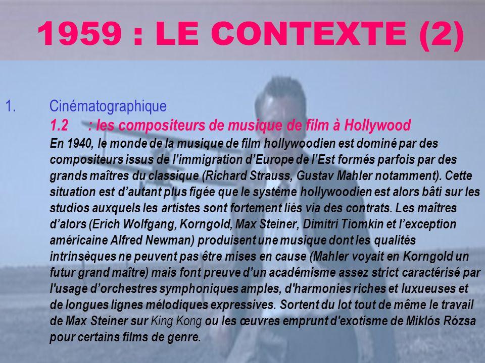 1959 : LE CONTEXTE (2) 1.Cinématographique 1.2 : les compositeurs de musique de film à Hollywood En 1940, le monde de la musique de film hollywoodien