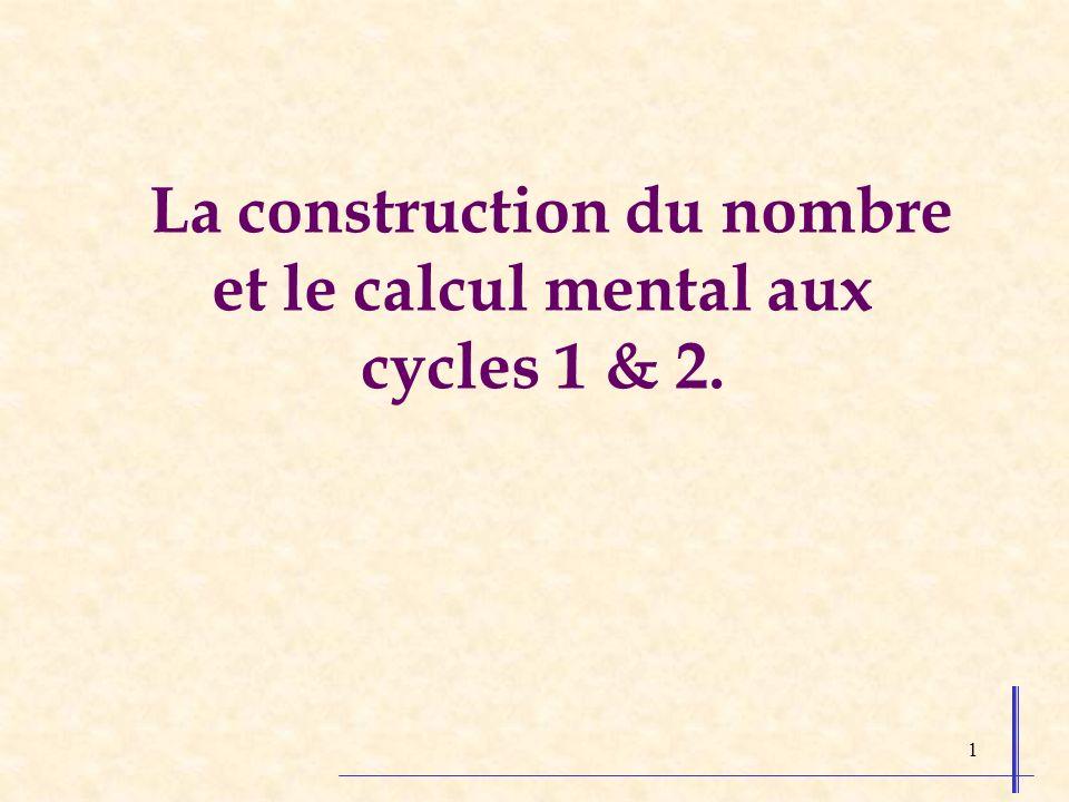 1 La construction du nombre et le calcul mental aux cycles 1 & 2.