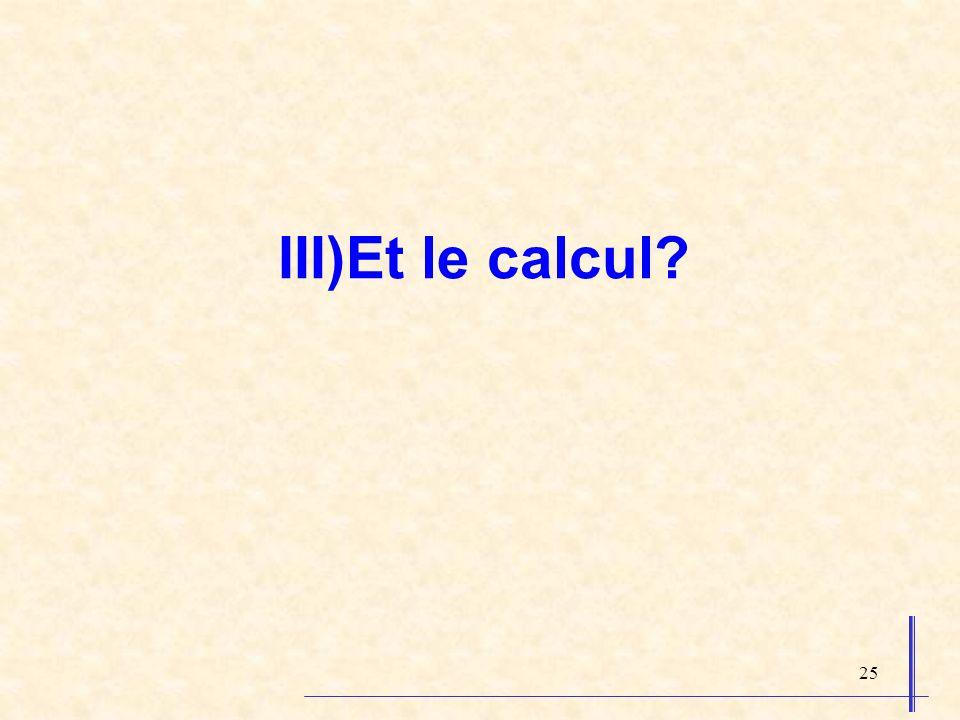 25 III)Et le calcul?