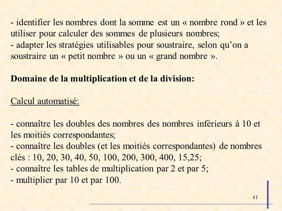 41 - identifier les nombres dont la somme est un « nombre rond » et les utiliser pour calculer des sommes de plusieurs nombres; - adapter les stratégi