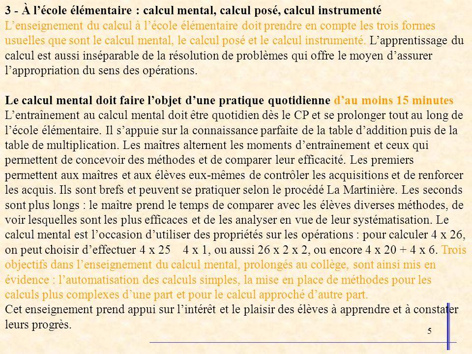 5 3 - À lécole élémentaire : calcul mental, calcul posé, calcul instrumenté Lenseignement du calcul à lécole élémentaire doit prendre en compte les trois formes usuelles que sont le calcul mental, le calcul posé et le calcul instrumenté.