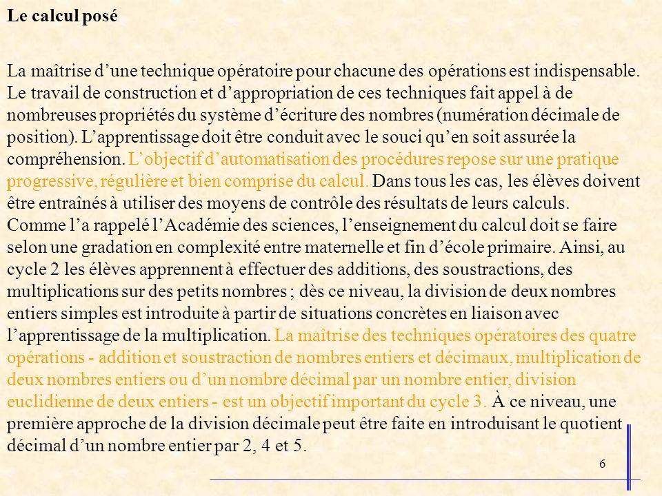 6 Le calcul posé La maîtrise dune technique opératoire pour chacune des opérations est indispensable. Le travail de construction et dappropriation de