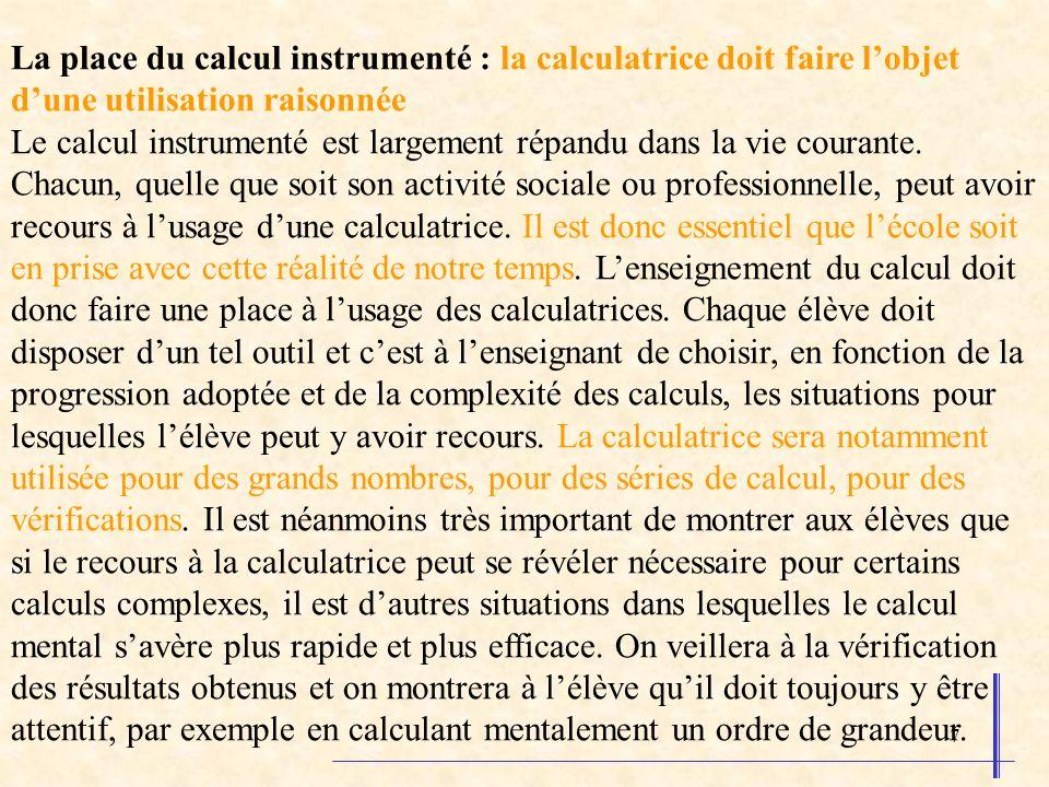 7 La place du calcul instrumenté : la calculatrice doit faire lobjet dune utilisation raisonnée Le calcul instrumenté est largement répandu dans la vi