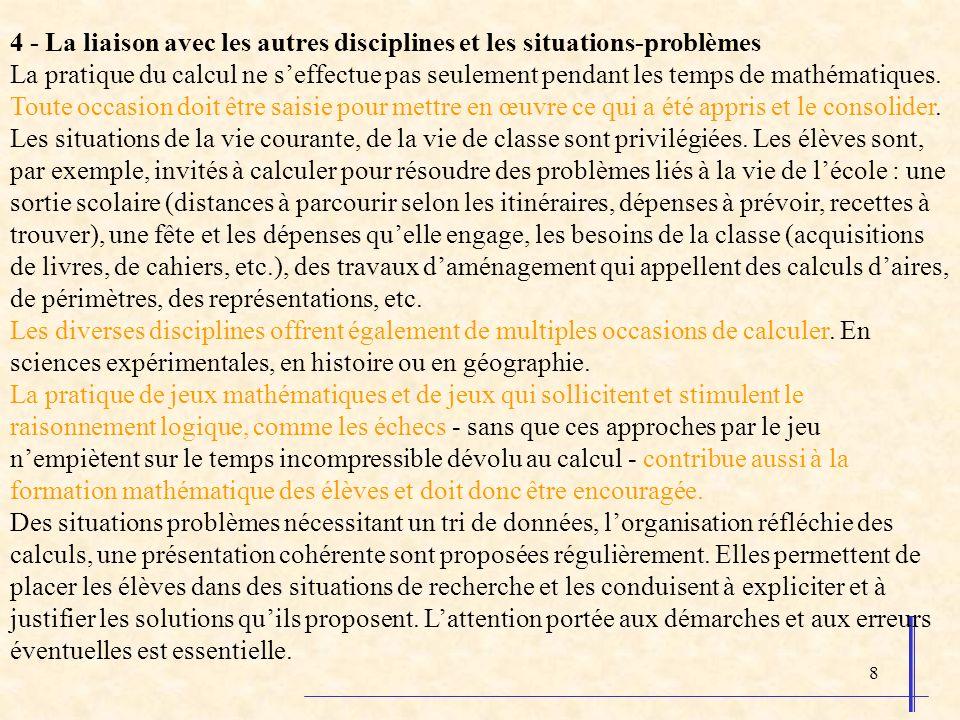 8 4 - La liaison avec les autres disciplines et les situations-problèmes La pratique du calcul ne seffectue pas seulement pendant les temps de mathéma