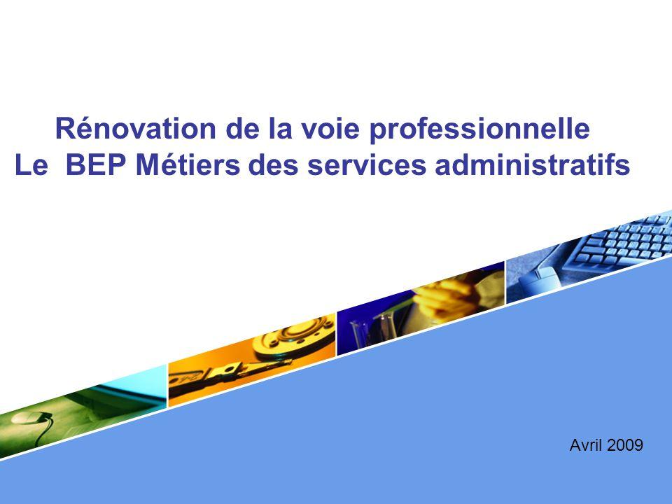 LOGO Rénovation de la voie professionnelle Le BEP Métiers des services administratifs Avril 2009