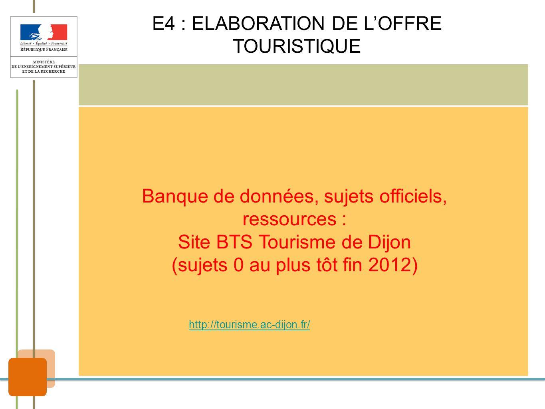 Banque de données, sujets officiels, ressources : Site BTS Tourisme de Dijon (sujets 0 au plus tôt fin 2012) http://tourisme.ac-dijon.fr/